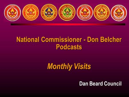 Dan Beard Council National Commissioner - Don Belcher Podcasts Monthly Visits.