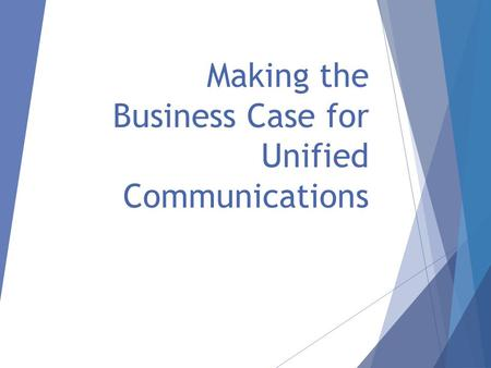 Making the Business Case for Unified Communications.