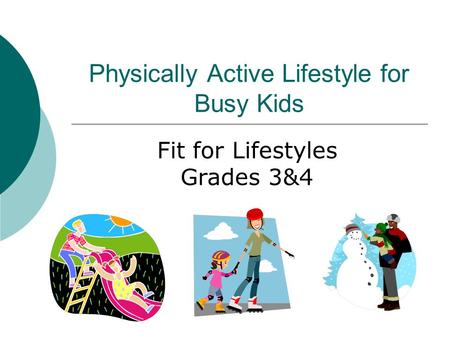 Physically Active Lifestyle for Busy Kids Fit for Lifestyles Grades 3&4.