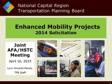 1 Enhanced Mobility Projects 2014 Solicitation National Capital Region Transportation Planning Board Joint AFA/HSTC Meeting April 16, 2015 Lynn Winchell-Mendy,