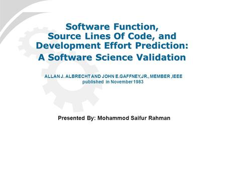 Software Function, Source Lines Of Code, and Development Effort Prediction: A Software Science Validation ALLAN J. ALBRECHT AND JOHN E.GAFFNEY,JR., MEMBER,IEEE.