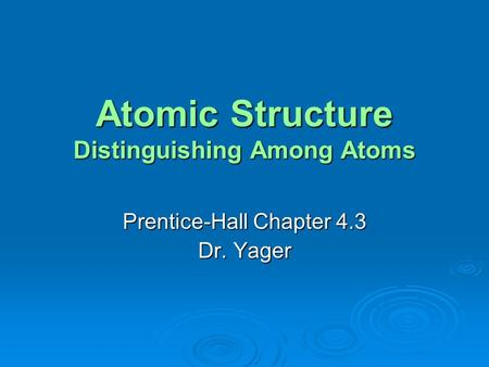 Atomic Structure Distinguishing Among Atoms Prentice-Hall Chapter 4.3 Dr. Yager.