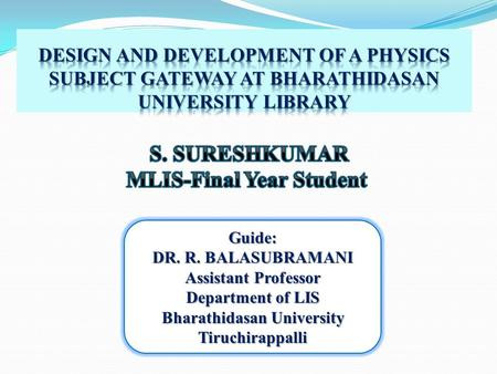Guide: DR. R. BALASUBRAMANI Assistant Professor Department of LIS Bharathidasan University Tiruchirappalli.