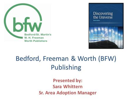 Bedford, Freeman & Worth (BFW) Publishing Presented by: Sara Whittern Sr. Area Adoption Manager.