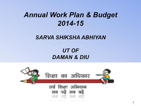Annual Work Plan & Budget 2014-15 SARVA SHIKSHA ABHIYAN UT OF DAMAN & DIU 1.
