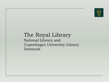 The Royal Library National Library and Copenhagen University Library Denmark.