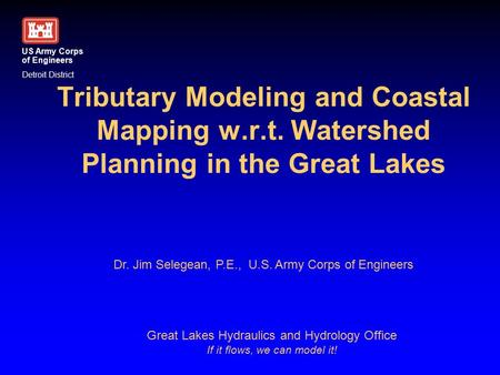 Tributary Modeling and Coastal Mapping w.r.t. Watershed Planning in the Great Lakes US Army Corps of Engineers Detroit District Great Lakes Hydraulics.