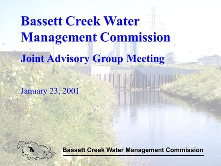 Bassett Creek Water Management Commission Joint Advisory Group Meeting January 23, 2001.