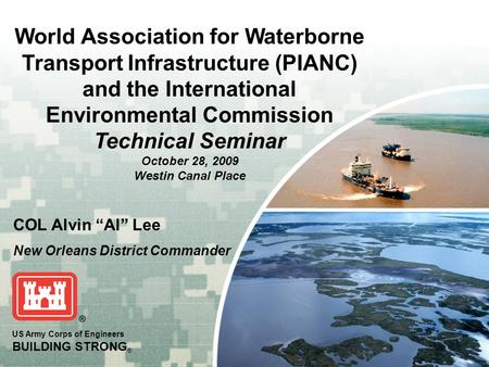 World Association for Waterborne Transport Infrastructure (PIANC) and the International Environmental Commission Technical Seminar October 28, 2009 Westin.