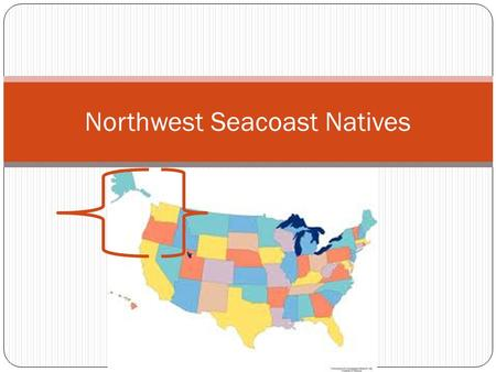 Northwest Seacoast Natives. The NW Coast  Wet climate with mild winters and cool summers  Coast Mt and Cascade Range, offshore islands, dense forests.