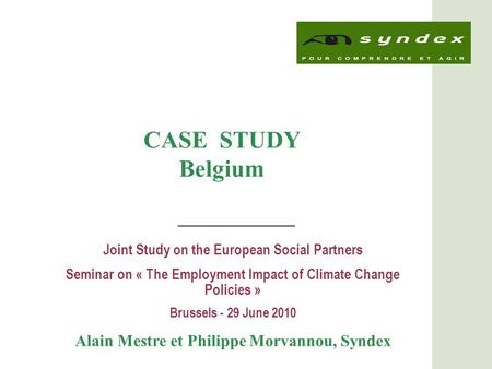 1 Joint Study on the European Social Partners Seminar on « The Employment Impact of Climate Change Policies » Brussels - 29 June 2010 Alain Mestre et Philippe.