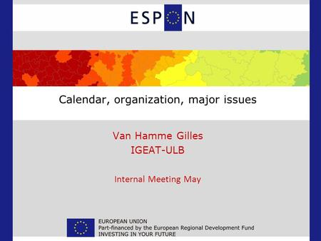 Calendar, organization, major issues Van Hamme Gilles IGEAT-ULB Internal Meeting May.