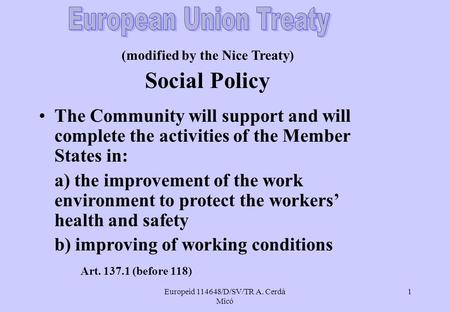 Europeid 114648/D/SV/TR A. Cerdá Micó 1 (modified by the Nice Treaty) Social Policy The Community will support and will complete the activities of the.