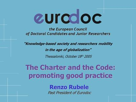 "the European Council of Doctoral Candidates and Junior Researchers Renzo Rubele Past President of Eurodoc ""Knowledge-based society and researchers mobility."