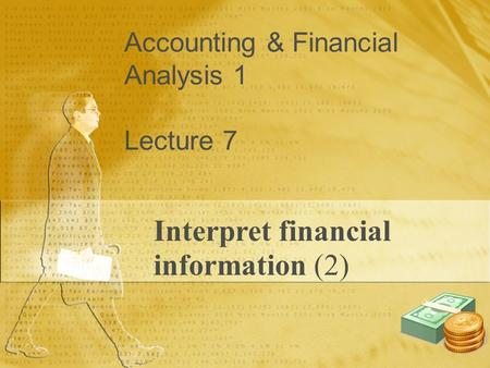Accounting & Financial Analysis 1 Lecture 7 Interpret financial information (2)