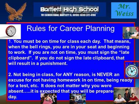 Mr. Weiss Rules for Career Planning You must be on time for class each day. That means, when the bell rings, you are in your seat and beginning to work.