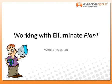Working with Elluminate Plan! ©2010 eTeacher LTD..