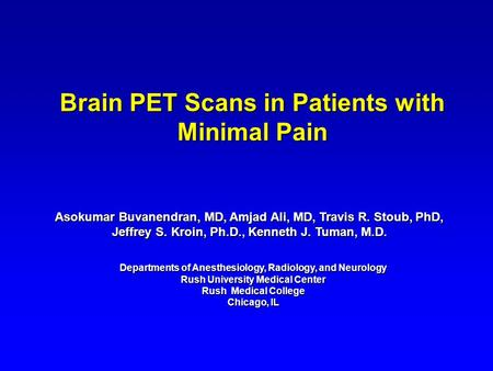Brain PET Scans in Patients with Minimal Pain Departments of Anesthesiology, Radiology, and Neurology Rush University Medical Center Rush Medical College.