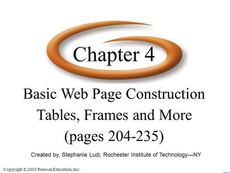 Copyright © 2003 Pearson Education, Inc. Slide 4-1 Created by, Stephanie Ludi, Rochester Institute of Technology—NY Basic Web Page Construction Tables,