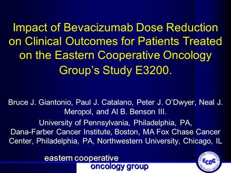 Eastern cooperative oncology group Impact of Bevacizumab Dose Reduction on Clinical Outcomes for Patients Treated on the Eastern Cooperative Oncology Group's.
