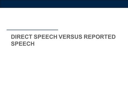 DIRECT SPEECH VERSUS REPORTED SPEECH. Form changes The above examples show some changes:  no inverted commas ('...') in reported speech, and no punctuation.
