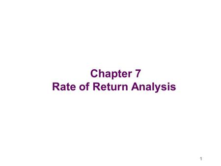 1 Chapter 7 Rate of Return Analysis. 2 Recall the $5,000 debt example in chapter 3. Each of the four plans were used to repay the amount of $5000. At.