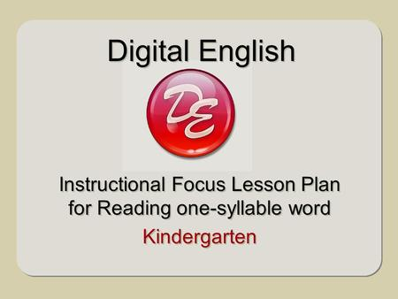 Instructional Focus Lesson Plan for Reading one-syllable word Kindergarten Instructional Focus Lesson Plan for Reading one-syllable word Kindergarten Digital.