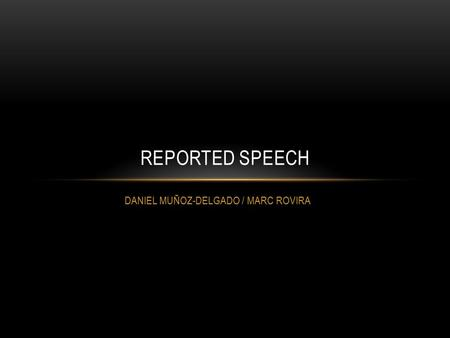 DANIEL MUÑOZ-DELGADO / MARC ROVIRA REPORTED SPEECH.