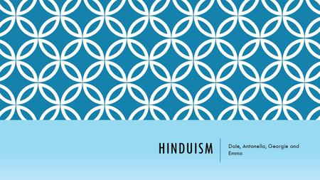 HINDUISM Dale, Antonella, Georgie and Emma. WHAT IS HINDUISM?  Hinduism is the world's third largest religion.  Originated in Northern India near the.