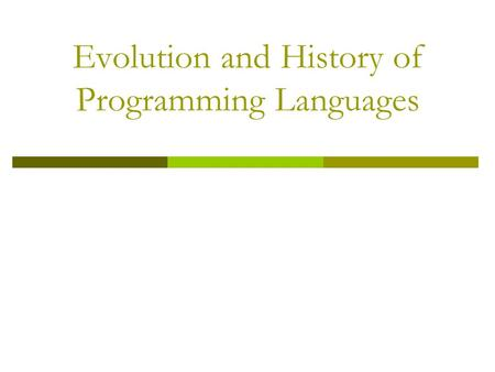 Evolution and History of Programming Languages. Machine languages Assembly languages Higher-level languages To build programs, people use languages that.