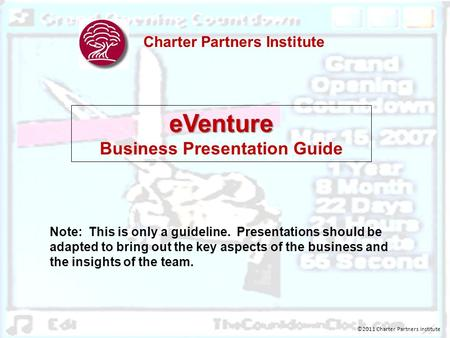 Charter Partners Institute eVenture Business Presentation Guide Note: This is only a guideline. Presentations should be adapted to bring out the key aspects.
