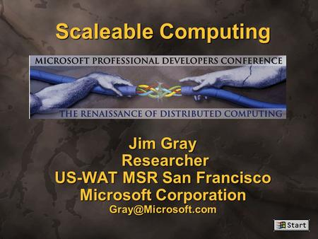 Scaleable Computing Jim Gray Researcher US-WAT MSR San Francisco Microsoft Corporation ™