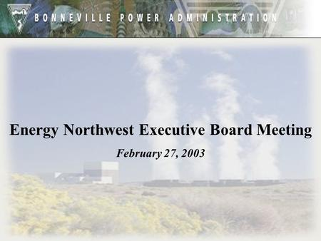 Energy Northwest Executive Board Meeting February 27, 2003.