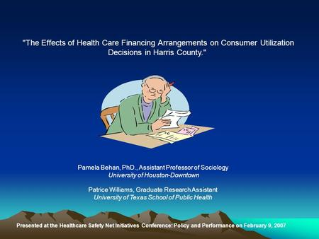 The Effects of Health Care Financing Arrangements on Consumer Utilization Decisions in Harris County. Presented at the Healthcare Safety Net Initiatives.