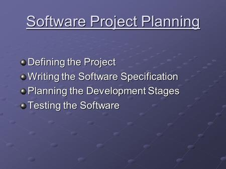 Software Project Planning Defining the Project Writing the Software Specification Planning the Development Stages Testing the Software.