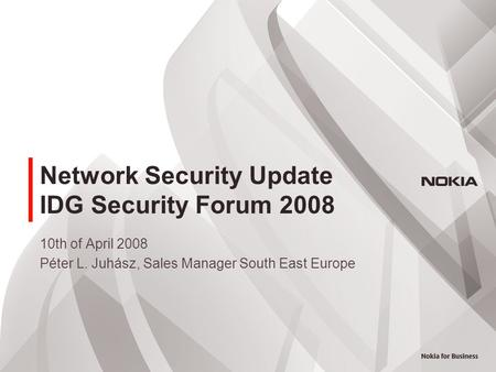 Network Security Update IDG Security Forum 2008 10th of April 2008 Péter L. Juhász, Sales Manager South East Europe.