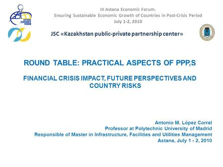 III Astana Economic Forum. Ensuring Sustainable Economic Growth of Countries in Post-Crisis Period July 1-2, 2010 JSC «Kazakhstan public-private partnership.