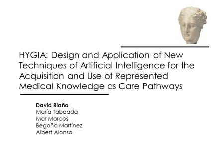 HYGIA: Design and Application of New Techniques of Artificial Intelligence for the Acquisition and Use of Represented Medical Knowledge as Care Pathways.