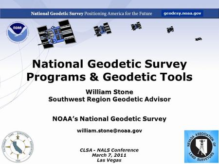 National Geodetic Survey Programs & Geodetic Tools William Stone Southwest Region Geodetic Advisor NOAA's National Geodetic Survey