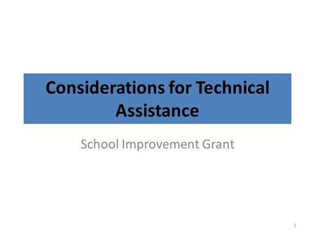 Considerations for Technical Assistance School Improvement Grant 1.