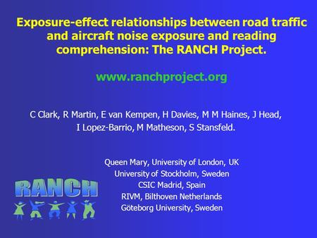 Exposure-effect relationships between road traffic and aircraft noise exposure and reading comprehension: The RANCH Project. www.ranchproject.org C Clark,