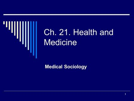 1 Ch. 21. Health and Medicine Medical Sociology. 2 Today's coming attractions !!  How does culture shape your health?  What are you most likely to die.