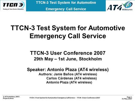 © AT4 wireless, 2007. Projects Area TTCN-3 Test System for Automotive Emergency Call Service TTCN-3 Test System for Automotive Emergency Call Service –