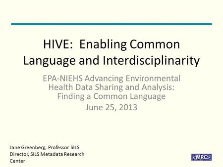 HIVE: Enabling Common Language and Interdisciplinarity EPA-NIEHS Advancing Environmental Health Data Sharing and Analysis: Finding a Common Language June.