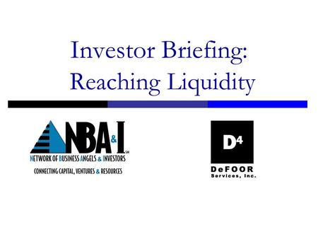 Investor Briefing: Reaching Liquidity. 3/15/06 Ways an Investor Gets a Return on their Investment. Network of Business Angels & Investors Reaching Liquidity—