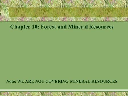 Chapter 10: Forest and Mineral Resources Note: WE ARE NOT COVERING MINERAL RESOURCES.