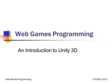 Web Games Programming An Introduction to Unity 3D.
