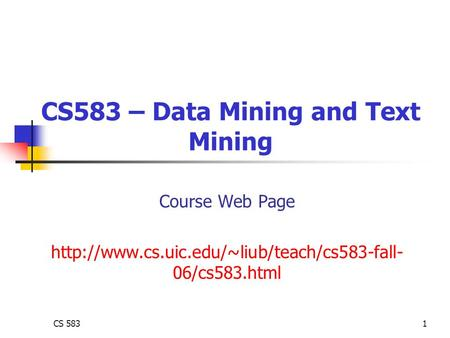 CS 5831 CS583 – Data Mining and Text Mining Course Web Page  06/cs583.html.