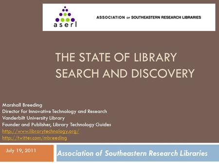 THE STATE OF LIBRARY SEARCH AND DISCOVERY Marshall Breeding Director for Innovative Technology and Research Vanderbilt University Library Founder and Publisher,