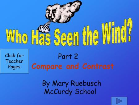 Part 2 By Mary Ruebusch McCurdy School Compare and Contrast Click for Teacher Pages.